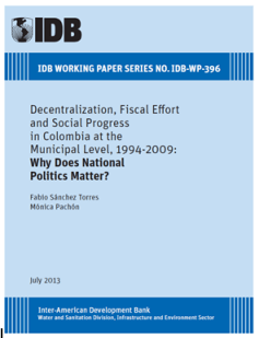 Decentralization, Fiscal Effort and Social Progress in Colombia at the Municipal Level, 1994-2009: Why Does National Politics Matter?