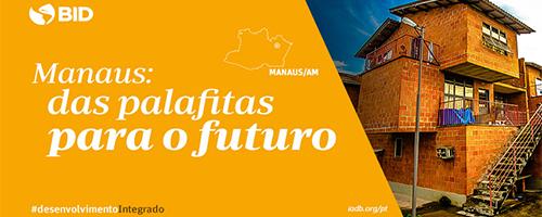 Três ações de desenvolvimento que mudaram a vida em Manaus