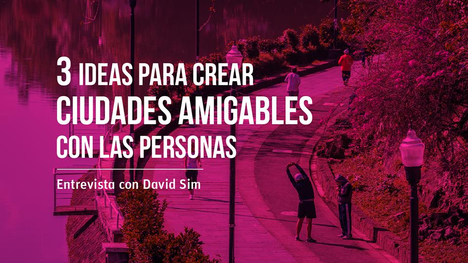 3 ideas para crear ciudades amigables con las personas