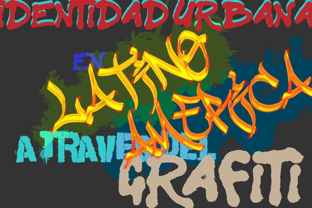 Identidad urbana en América Latina a través del grafiti