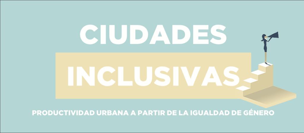 Ciudades inclusivas: 4 ejemplos de productividad urbana a partir de la igualdad de género