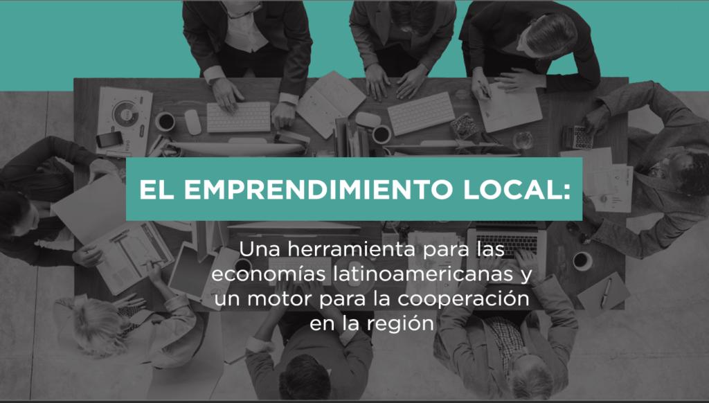 El emprendimiento local: una herramienta para las economías latinoamericanas y un motor para la cooperación en la región