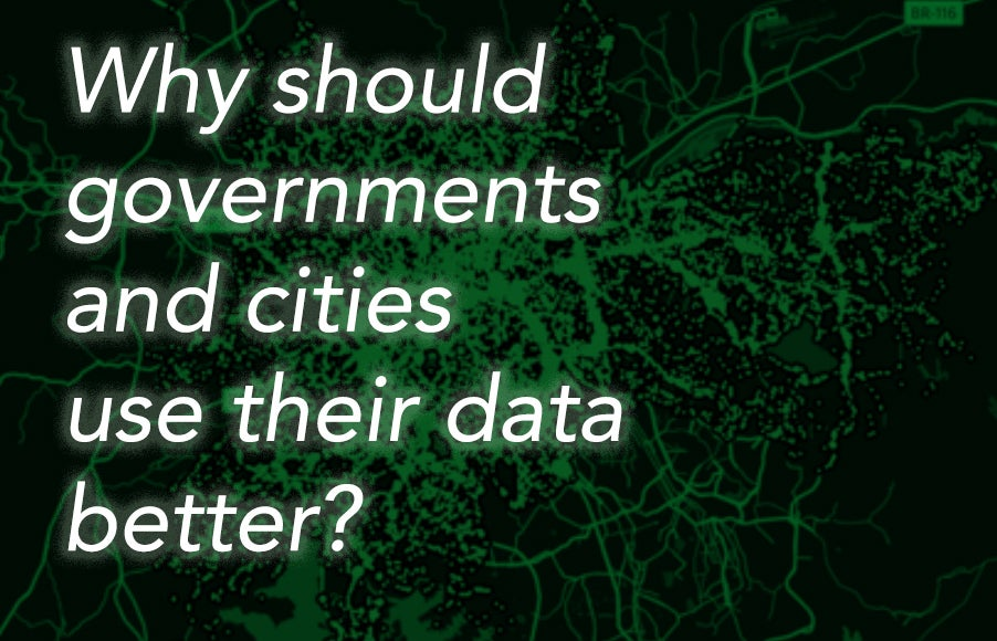 Why should governments and cities use their data better?