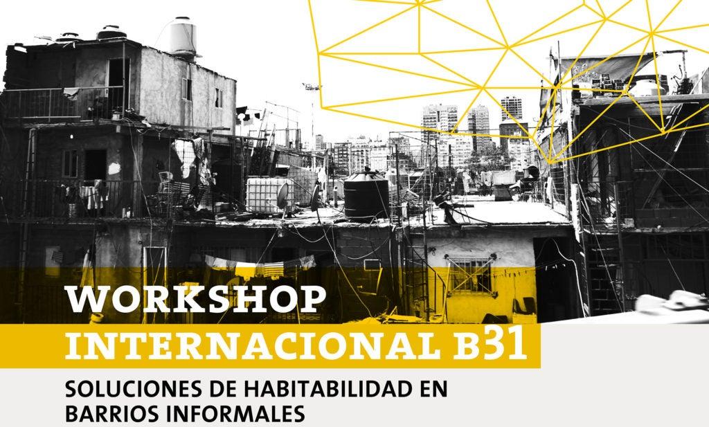 Workshop internacional B31: soluciones de habitabilidad en barrios informales
