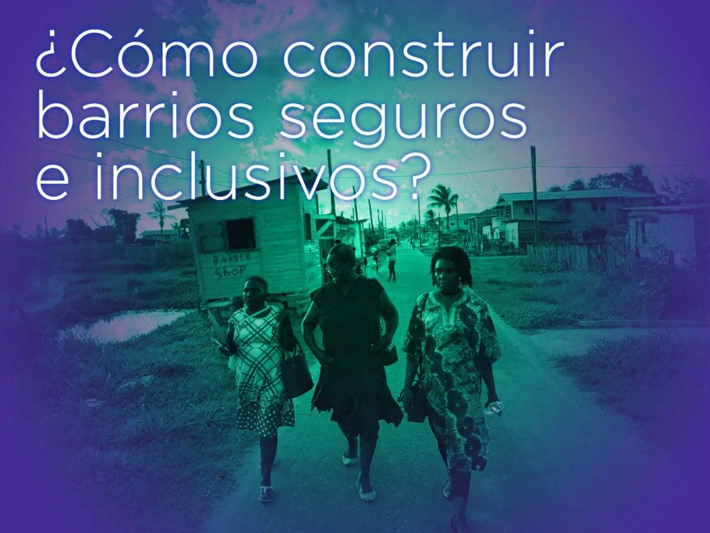 ¿Cómo construir barrios seguros e inclusivos para y por mujeres?