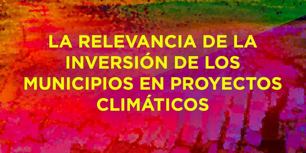La relevancia de la inversión de los municipios en proyectos climáticos