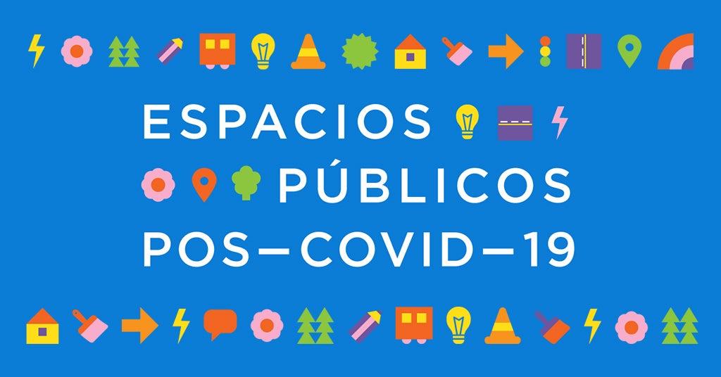 IDEATÓN VOLVER A LA CALLE: soluciones pos-COVID-19 para un nuevo común urbano más sostenible, inclusivo y resiliente.