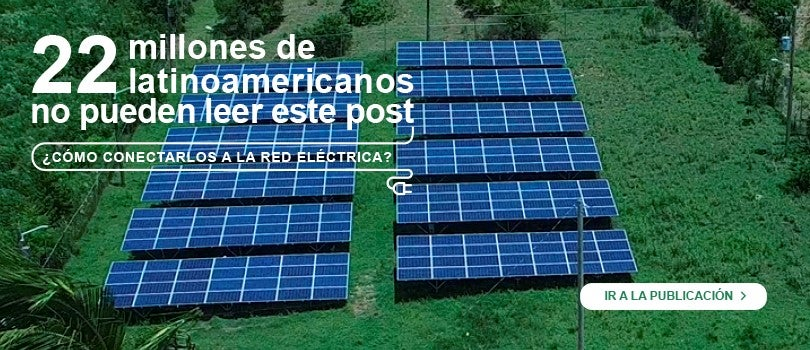 22 millones de latinoamericanos no pueden leer este post ¿Cómo conectarlos a la red eléctrica?