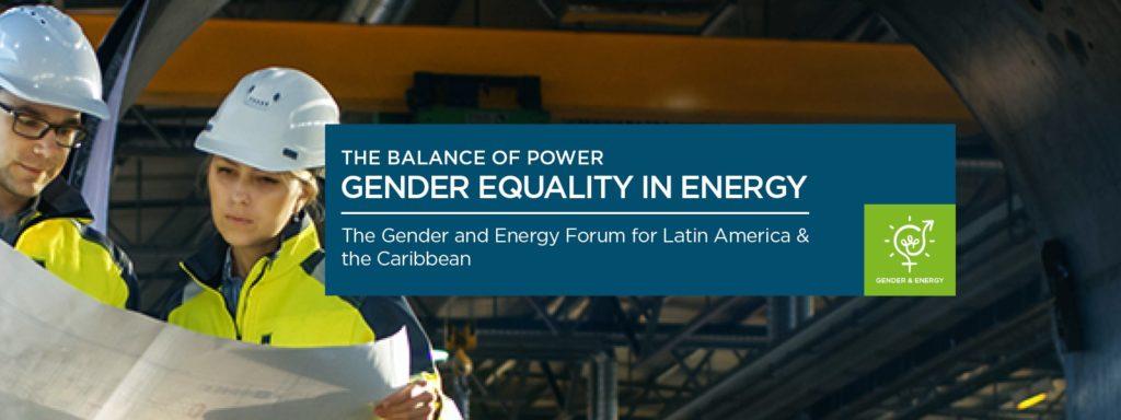 El Foro de Género y Energía para América Latina y el Caribe: El equilibrio de poder.