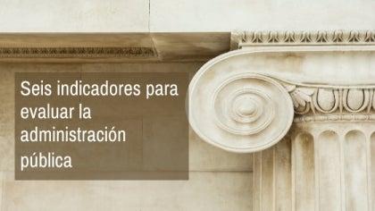 Seis indicadores para evaluar la administración pública en América Latina y el Caribe