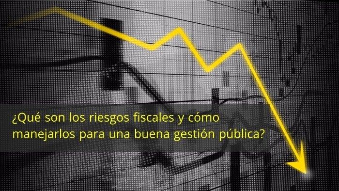 ¿Qué son los riesgos fiscales y cómo manejarlos para una buena gestión pública?