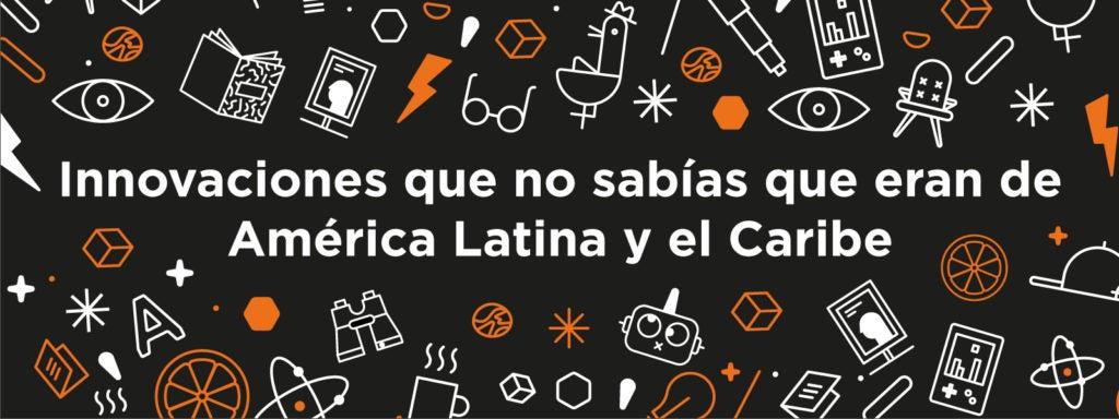 Economía Naranja: Innovaciones que no sabías que eran de América Latina y el Caribe