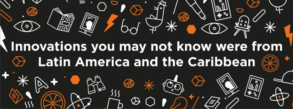 Orange Economy: Innovations you may not know were from Latin America and the Caribbean