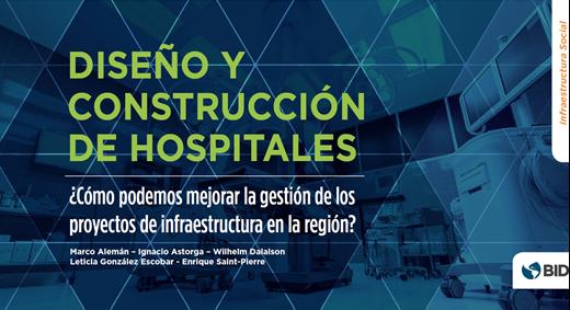 Diseño y Construcción de Hospitales ¿Cómo podemos mejorar la gestión de los proyectos de infraestructura en la región?